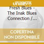 Various Artists - Fresh Blues - The Inak Blues Connection cd musicale di Artisti Vari