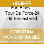 Earl Hines - Tour De Force-24 Bit Remastered cd musicale di Earl Hines