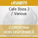 CAFE IBIZA VOL.3 cd musicale di ARTISTI VARI