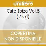 Cafe' ibiza 5 cd musicale di Artisti Vari