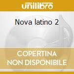 Nova latino 2 cd musicale di Artisti Vari
