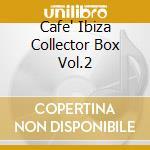CAFE' IBIZA COLLECTOR BOX VOL.2 cd musicale di AA.VV.