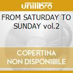 FROM SATURDAY TO SUNDAY vol.2 cd musicale di JOHN ACQUAVIVA