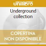 Underground collection cd musicale di Artisti Vari