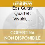 Eos guitar quartet cd musicale di Artisti Vari