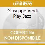 GIUSEPPE VERDI PLAY JAZZ cd musicale di GOTTI MARCO OCTET
