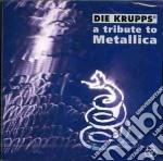 Die Krupps - A Tribute To Metallica cd musicale di Krupps Die