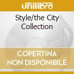 STYLE/THE CITY COLLECTION cd musicale di ARTISTI VARI