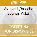 AYURVEDA/BUDDHA LOUNGE VOL.2 cd musicale di ARTISTI VARI