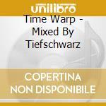 TIME WARP - MIXED BY TIEFSCHWARZ cd musicale di ARTISTI VARI
