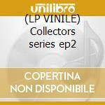 (LP VINILE) Collectors series ep2 lp vinile