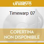 Timewarp 07 cd musicale di Dice Loco