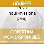 Rush hour-missione parigi cd musicale