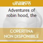 Adventures of robin hood, the cd musicale di Korngold erich wolfg