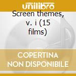 Screen themes, v. i (15 films) cd musicale di Artisti Vari