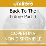 BACK TO THE FUTURE PART 3                 cd musicale di Alan Silvestri