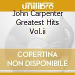 JOHN CARPENTER GREATEST HITS VOL.II cd musicale di O.S.T.