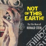 Ronald Stein - Not Of This Earth cd musicale di Ronald Stein