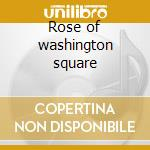 Rose of washington square cd musicale di Artisti Vari