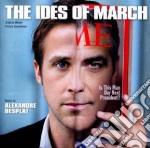 Alexandre Desplat - The Ides Of March cd musicale di Alexandre Desplat