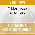 Miklos rozsa class.f.m. cd musicale di Miklos Rozsa