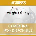 Athena - Twilight Of Days cd musicale di ATHENA