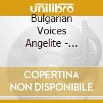 Balkan passion cd musicale di Voices/angelite Bulgarian