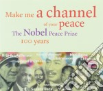 Aa Vv - Make A Channel Of Your Peace - Nobel Peace Price 100 Years cd musicale
