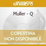Q (KJU:) cd musicale di MULLER