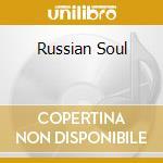 Russian Soul cd musicale di Artisti Vari