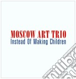 Instead of making children cd musicale di MOSCOW ART TRIO