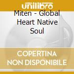 Global heart - native soul cd musicale di Miten