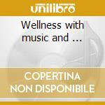 Wellness with music and ... cd musicale di Artisti Vari