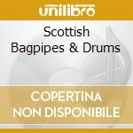 Scottish bagpipes & drums cd musicale di Artisti Vari