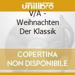 V/A - Weihnachten Der Klassik cd musicale di Artisti Vari