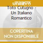 UN ITALIANO ROMANTICO cd musicale di CUTUGNO TOTO