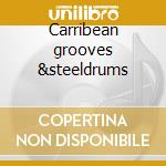Carribean grooves &steeldrums cd musicale di Artisti Vari