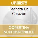 BACHATA DE CORAZON cd musicale di ARTISTI VARI