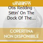 Otis Redding - Sittin' On The Dock Of The Bay cd musicale di REDDING OTIS
