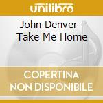 Take me home cd musicale di John Denver