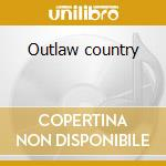 Outlaw country cd musicale di Artisti Vari