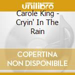 Crying in the rain cd musicale di Carole King