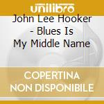Blues is my middle name cd musicale di Hooker john lee