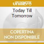 TODAY TILL TOMORROW cd musicale di FIORE