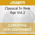 CLASSICAL IN NEW AGE VOL.2 cd musicale di ARTISTI VARI