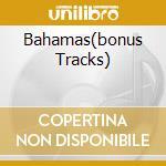 BAHAMAS(BONUS TRACKS) cd musicale di Tribale Ritmo