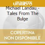TALES FROM THE BULGE cd musicale di MICHAEL LANDAU