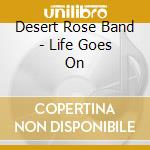LIFE GOES ON cd musicale di DESERT ROSE BAND