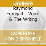 Raymond Froggatt - Voice & The Writing cd musicale di FROGGATT RAYMOND