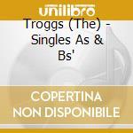 SINGLES AS & BS' cd musicale di TROGGS